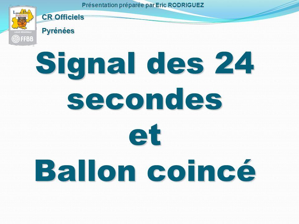 Signal des 24 secondes et Ballon coincé CR Officiels Pyrénées Présentation préparée par Eric RODRIGUEZ
