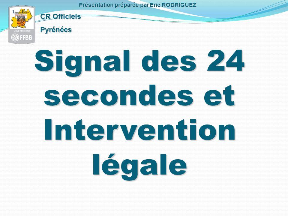 Signal des 24 secondes et Intervention légale CR Officiels Pyrénées Présentation préparée par Eric RODRIGUEZ
