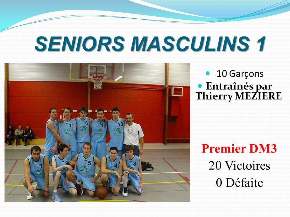 SENIORS MASCULINS 1 10 Garçons Entraînés par Thierry MEZIERE Premier DM3 20 Victoires 0 Défaite