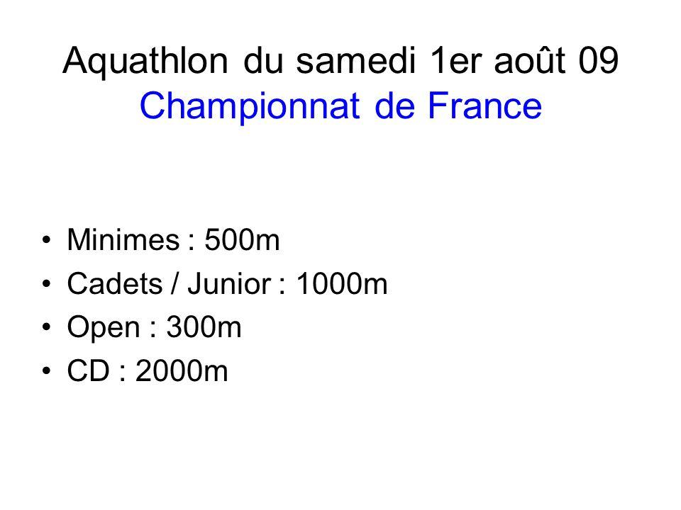 Aquathlon du samedi 1er août 09 Championnat de France Minimes : 500m Cadets / Junior : 1000m Open : 300m CD : 2000m