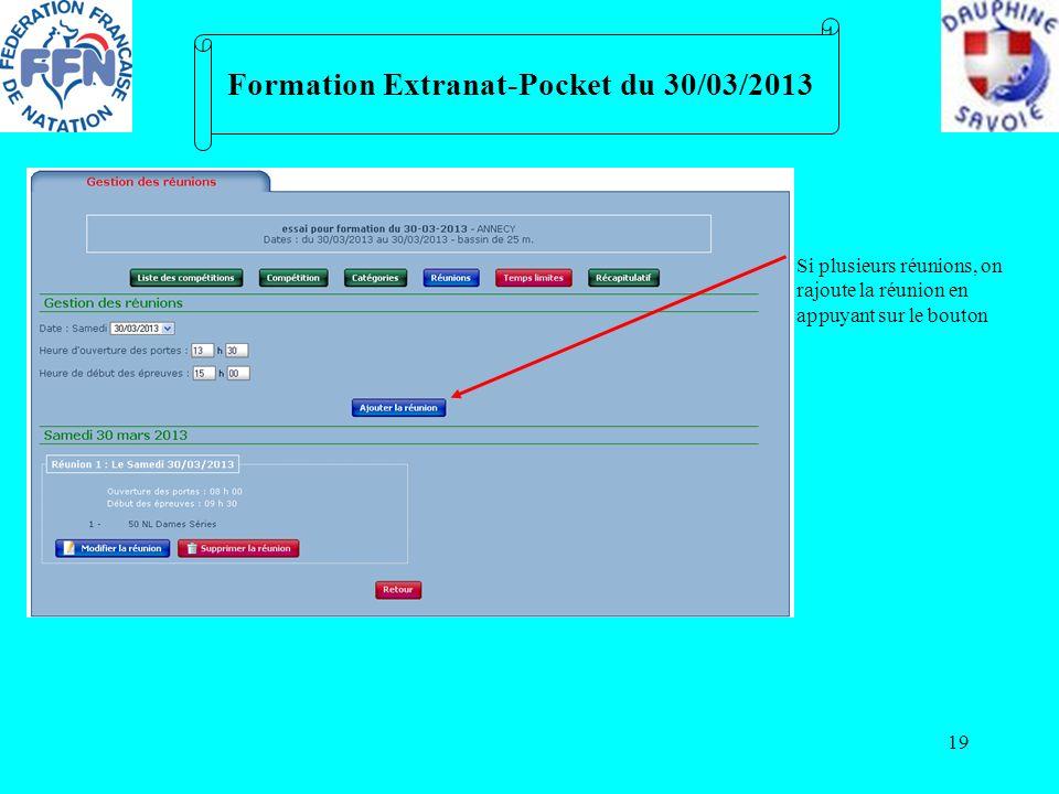19 Formation Extranat-Pocket du 30/03/2013 Si plusieurs réunions, on rajoute la réunion en appuyant sur le bouton