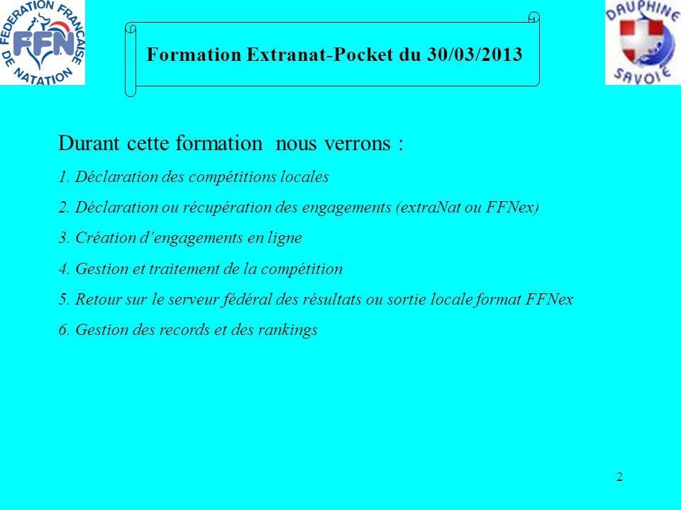 2 Formation Extranat-Pocket du 30/03/2013 Durant cette formation nous verrons : 1. Déclaration des compétitions locales 2. Déclaration ou récupération