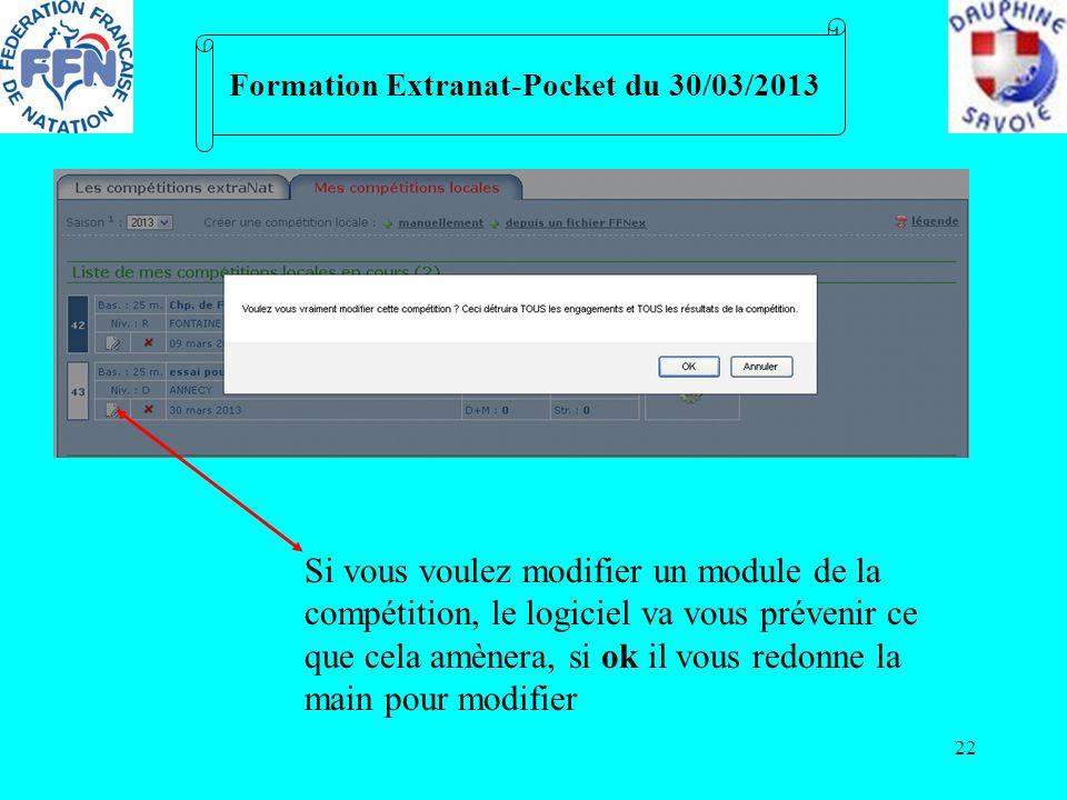 22 Formation Extranat-Pocket du 30/03/2013 Si vous voulez modifier un module de la compétition, le logiciel va vous prévenir ce que cela amènera, si o