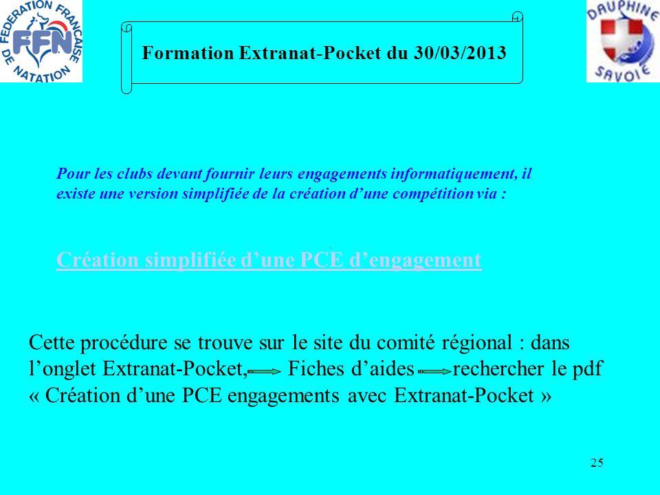 25 Formation Extranat-Pocket du 30/03/2013 Pour les clubs devant fournir leurs engagements informatiquement, il existe une version simplifiée de la cr