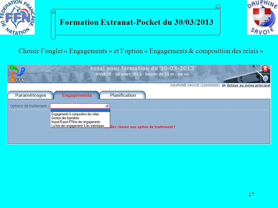 27 Formation Extranat-Pocket du 30/03/2013 Choisir longlet « Engagements » et loption « Engagements & composition des relais »