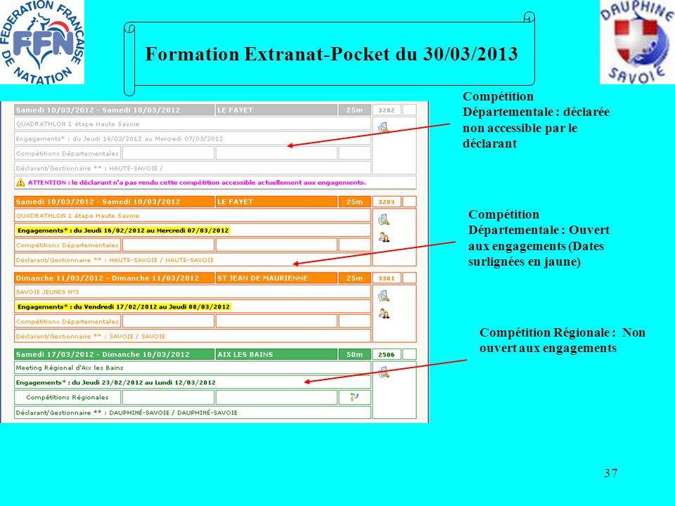 37 Formation Extranat-Pocket du 30/03/2013 Compétition Départementale : déclarée non accessible par le déclarant Compétition Départementale : Ouvert a