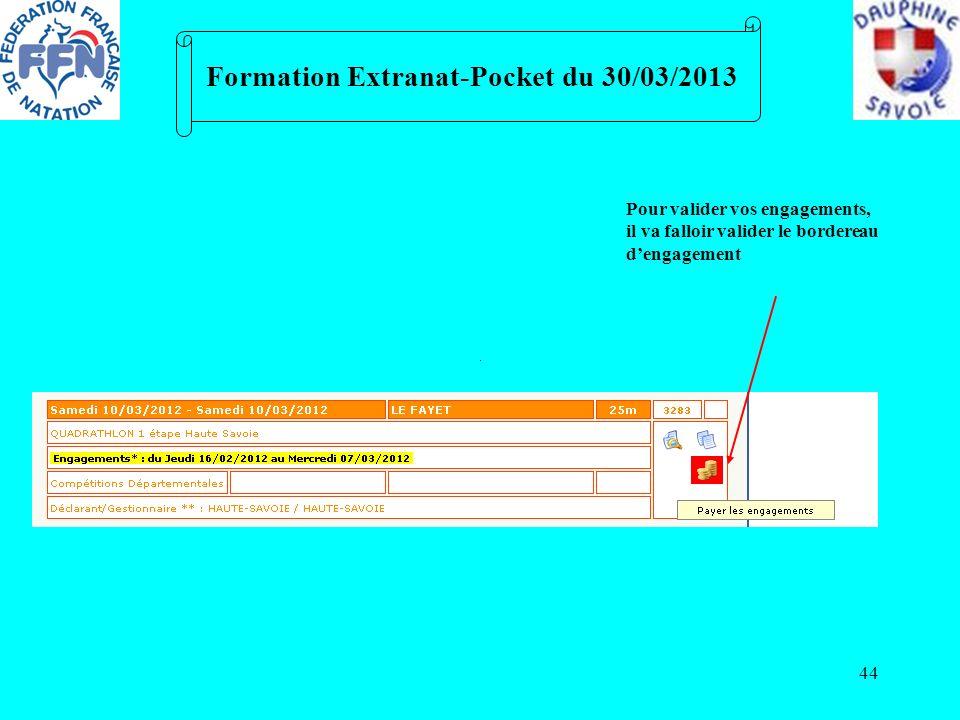 44 Formation Extranat-Pocket du 30/03/2013 Pour valider vos engagements, il va falloir valider le bordereau dengagement
