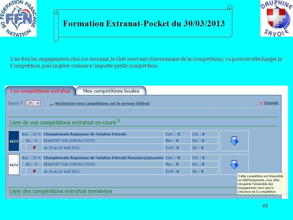 48 Formation Extranat-Pocket du 30/03/2013 Une fois les engagements clos sur extranat, le club recevant (Gestionnaire de la compétition), va pouvoir t