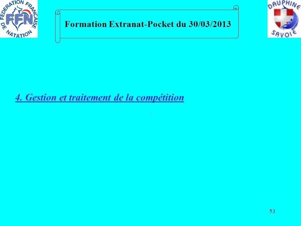 53 Formation Extranat-Pocket du 30/03/2013 4. Gestion et traitement de la compétition