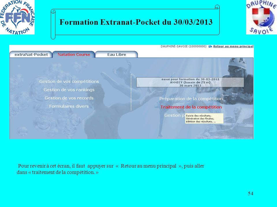 54 Formation Extranat-Pocket du 30/03/2013 Pour revenir à cet écran, il faut appuyer sur « Retour au menu principal », puis aller dans « traitement de