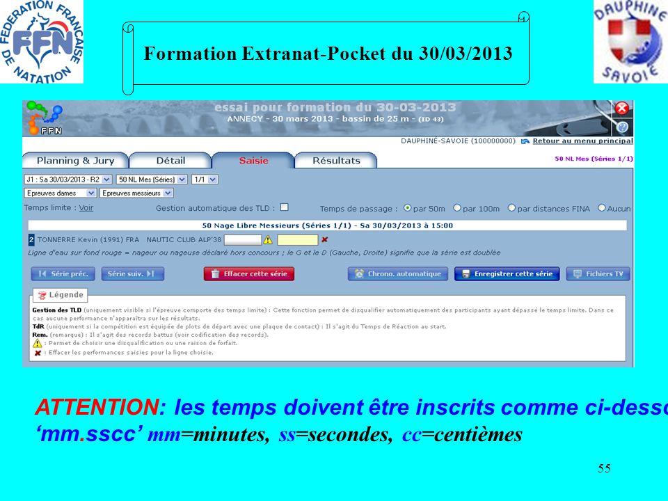 55 Formation Extranat-Pocket du 30/03/2013 ATTENTION: les temps doivent être inscrits comme ci-dessous: mm.sscc mm=minutes, ss=secondes, cc=centièmes