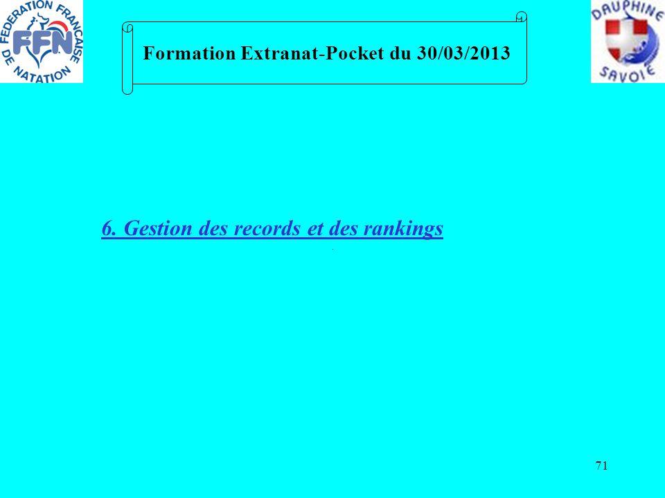 71 Formation Extranat-Pocket du 30/03/2013 6. Gestion des records et des rankings