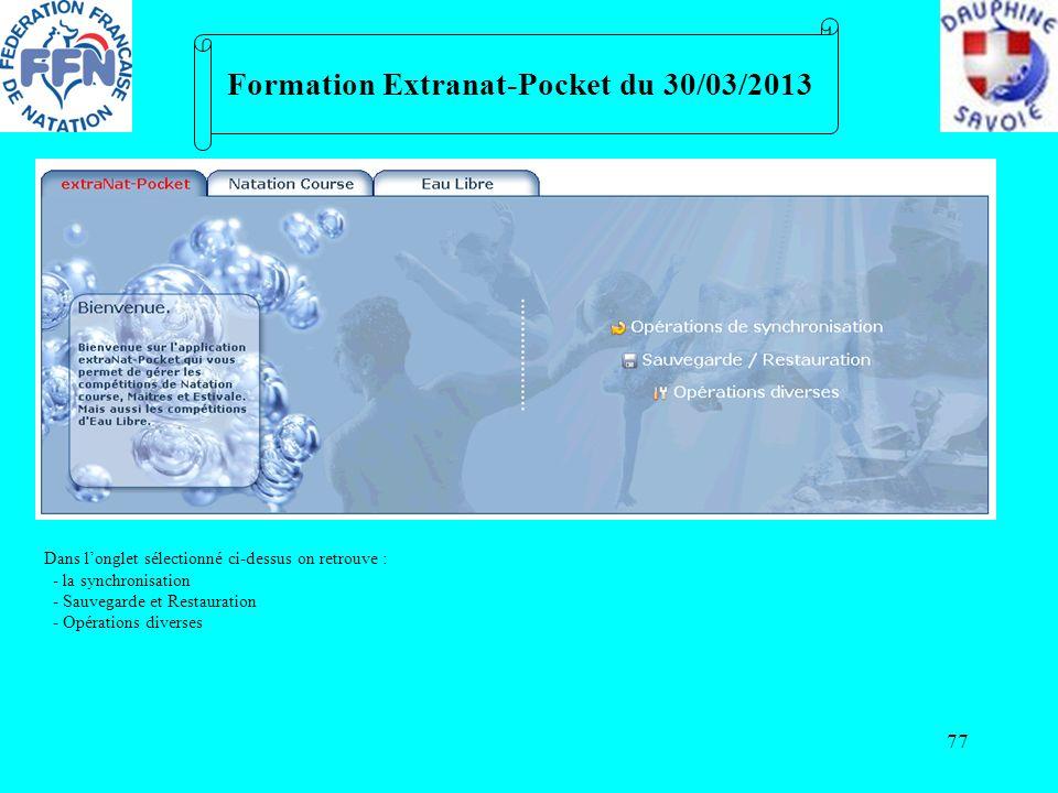 77 Formation Extranat-Pocket du 30/03/2013 Dans longlet sélectionné ci-dessus on retrouve : - la synchronisation - Sauvegarde et Restauration - Opérat