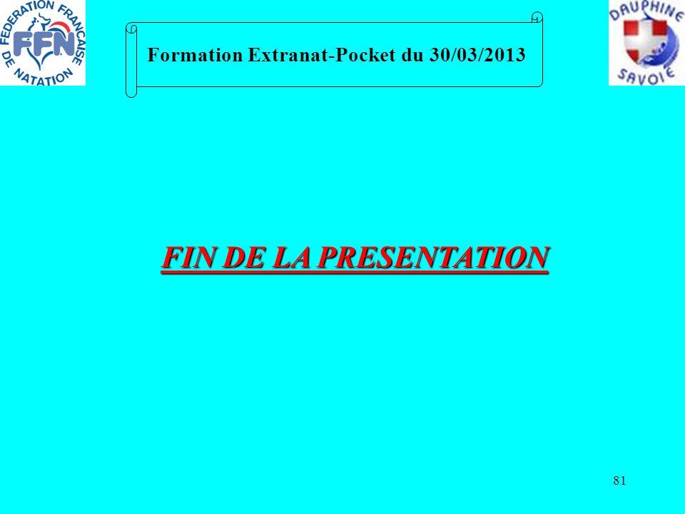 81 Formation Extranat-Pocket du 30/03/2013 FIN DE LA PRESENTATION