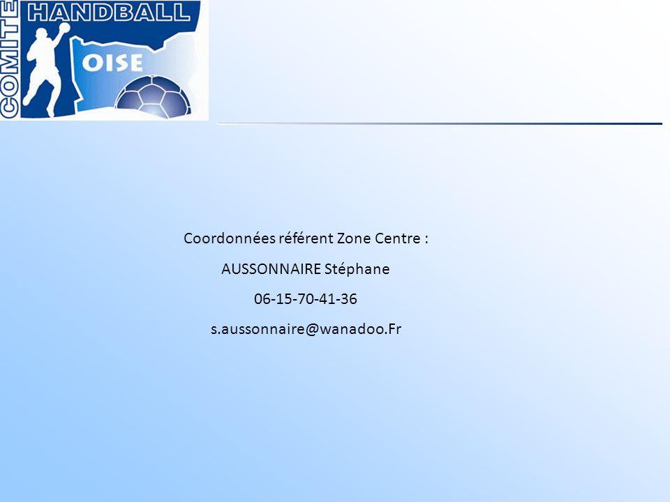 Coordonnées référent Zone Centre : AUSSONNAIRE Stéphane 06-15-70-41-36 s.aussonnaire@wanadoo.Fr