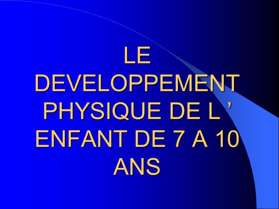LE DEVELOPPEMENT PHYSIQUE DE L ENFANT DE 7 A 10 ANS