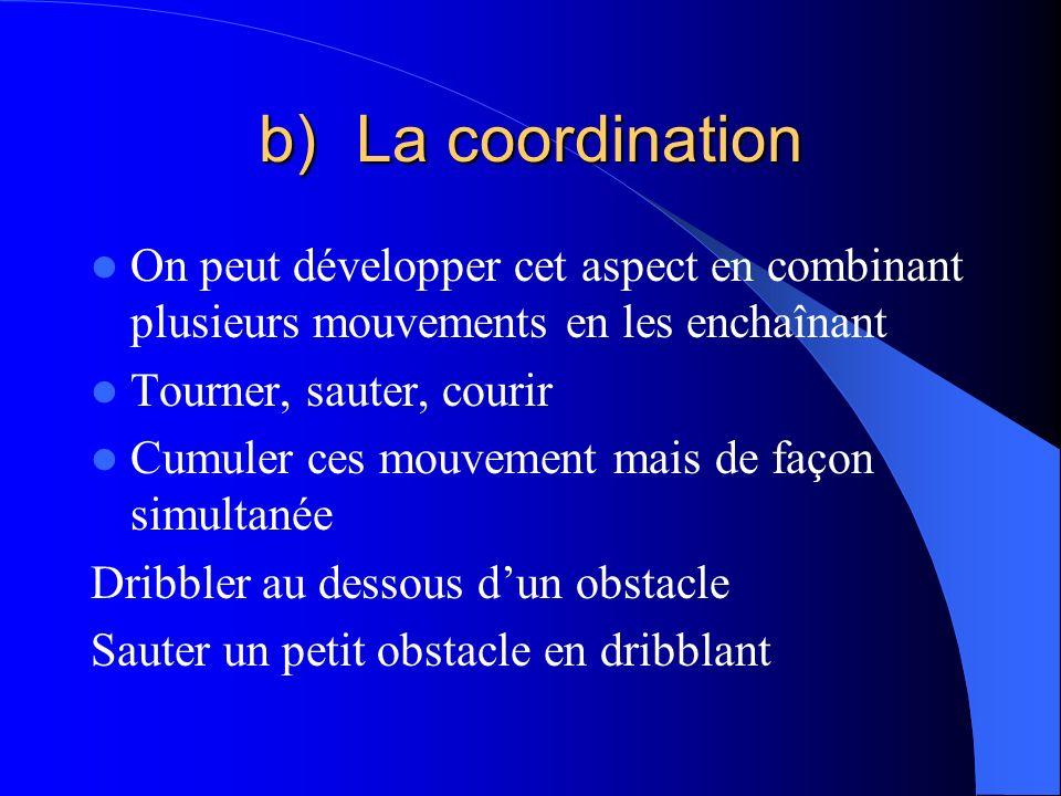 b)La coordination On peut développer cet aspect en combinant plusieurs mouvements en les enchaînant Tourner, sauter, courir Cumuler ces mouvement mais