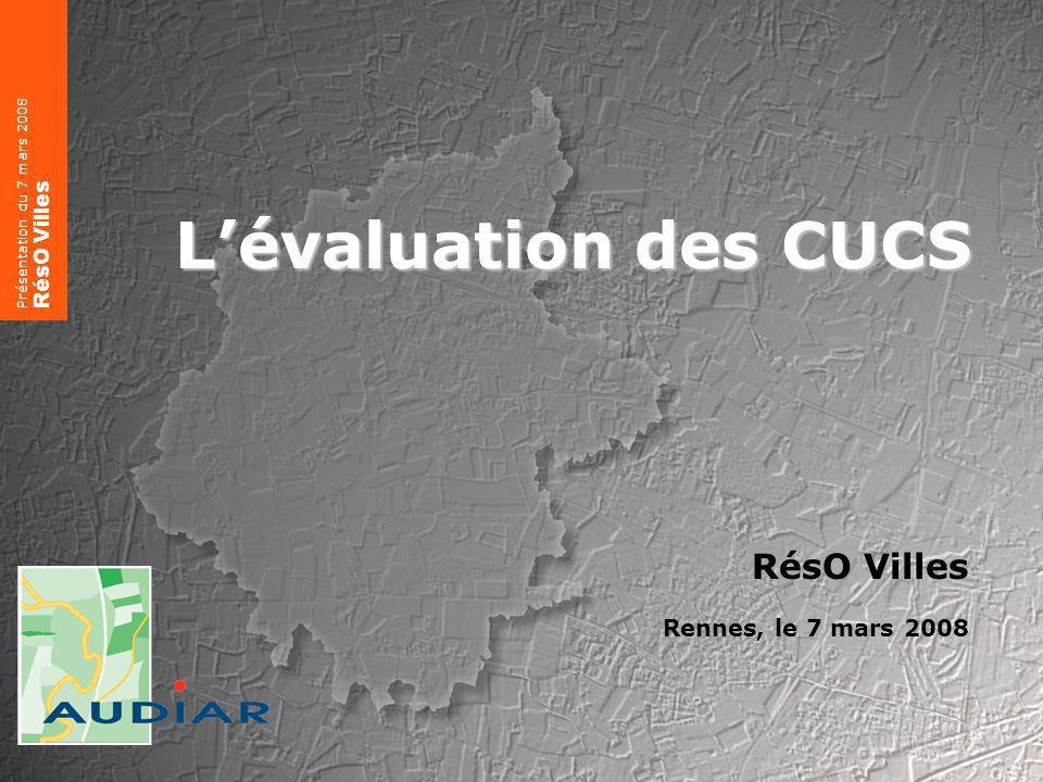 Éléments de méthode sur lévaluation Présentation du 7/03/2008 RésO Villes 1 Lévaluation des CUCS RésO Villes Rennes, le 7 mars 2008 Présentation du 7