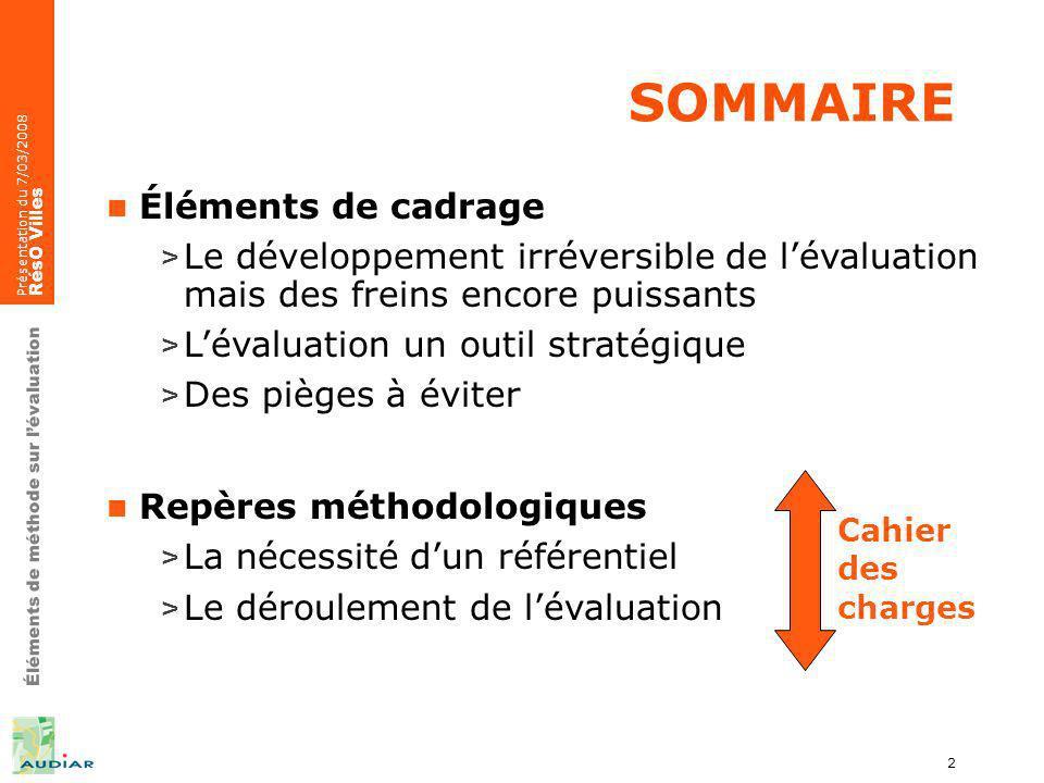 Éléments de méthode sur lévaluation Présentation du 7/03/2008 RésO Villes 2 SOMMAIRE Éléments de cadrage > Le développement irréversible de lévaluatio