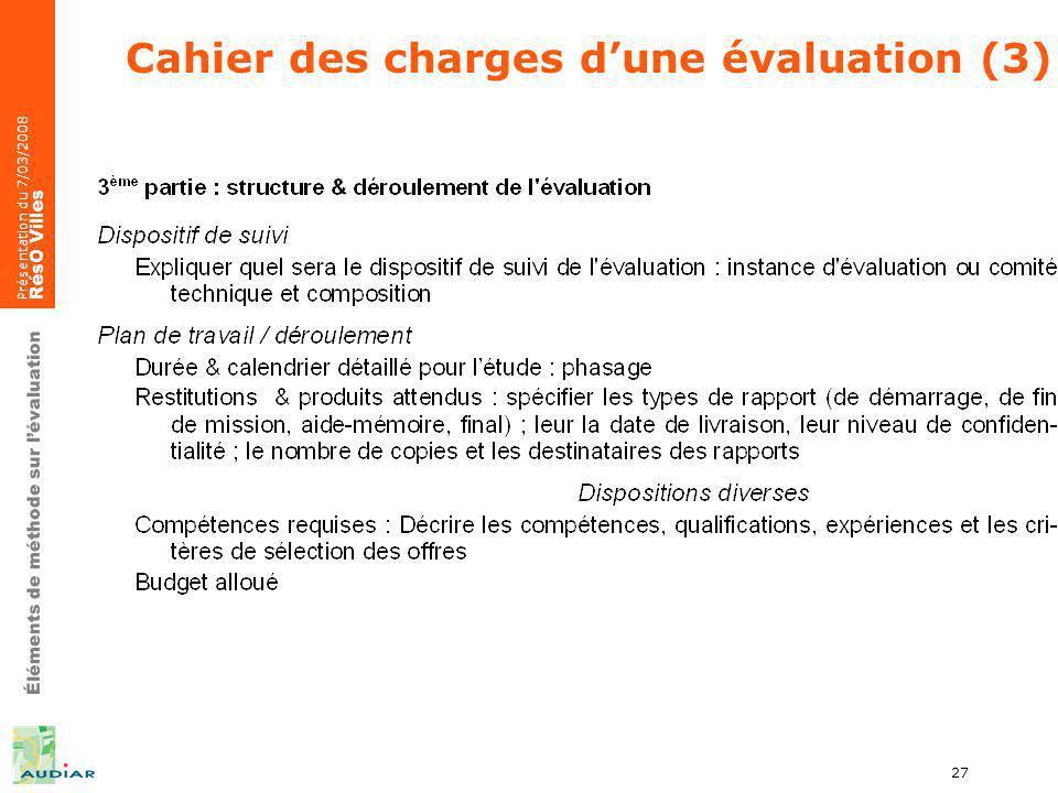 Éléments de méthode sur lévaluation Présentation du 7/03/2008 RésO Villes 27 Cahier des charges dune évaluation (3)