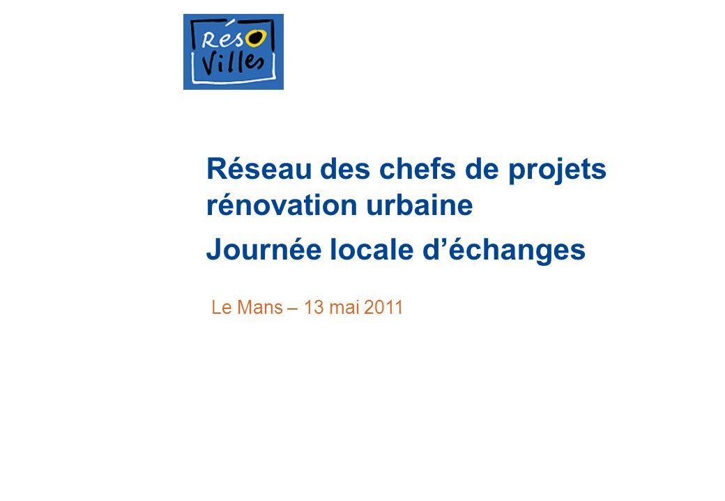 Réseau des chefs de projets rénovation urbaine Journée locale déchanges Le Mans – 13 mai 2011