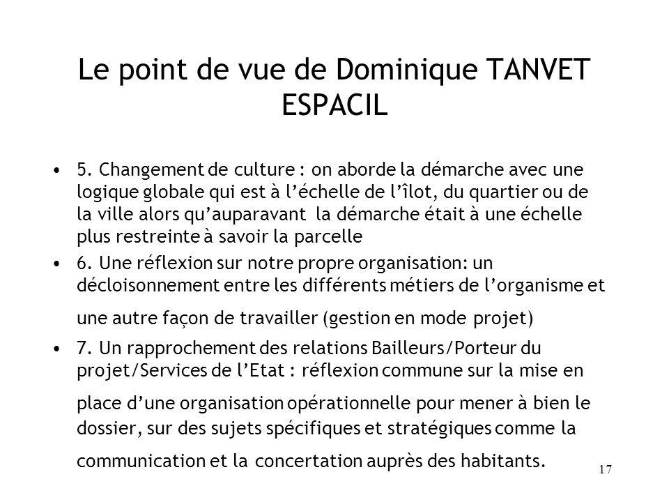 17 Le point de vue de Dominique TANVET ESPACIL 5. Changement de culture : on aborde la démarche avec une logique globale qui est à léchelle de lîlot,
