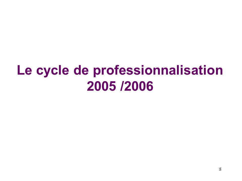 8 Le cycle de professionnalisation 2005 /2006