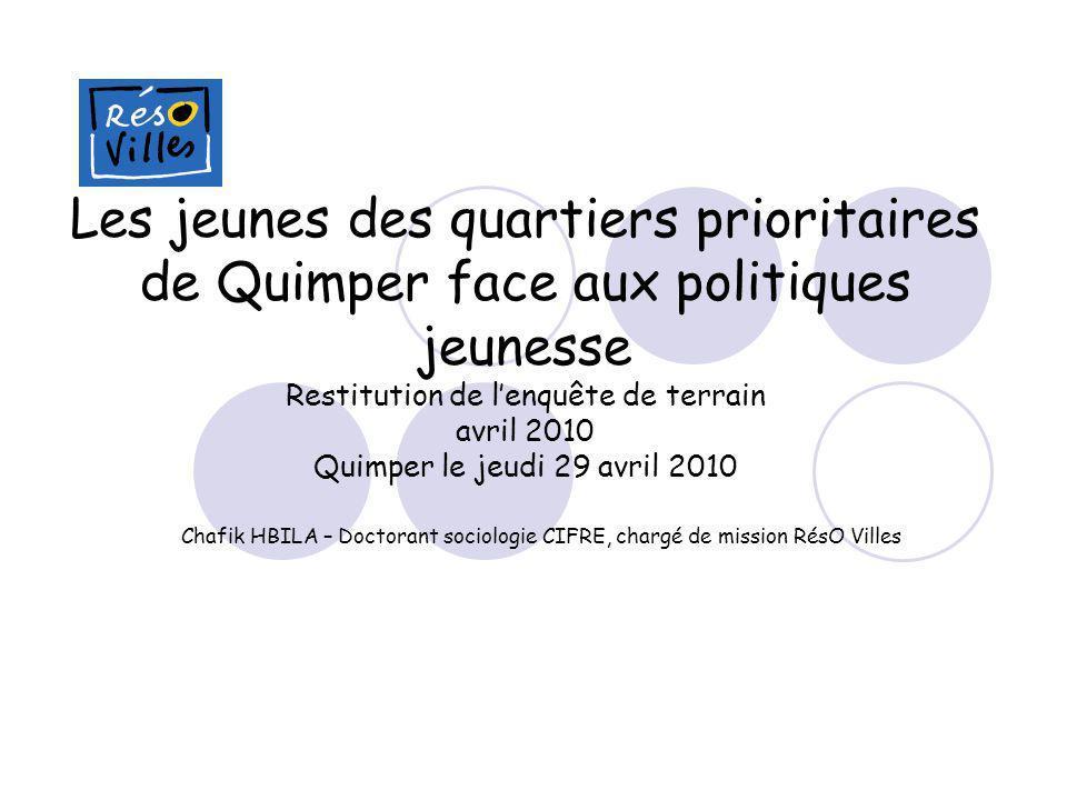 Les jeunes des quartiers prioritaires de Quimper face aux politiques jeunesse Restitution de lenquête de terrain avril 2010 Quimper le jeudi 29 avril