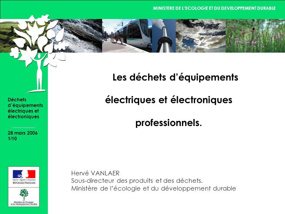 MINISTERE DE LECOLOGIE ET DU DEVELOPPEMENT DURABLE 28 mars 2006 1/10 Déchets déquipements électriques et électroniques Les déchets déquipements électriques et électroniques professionnels.