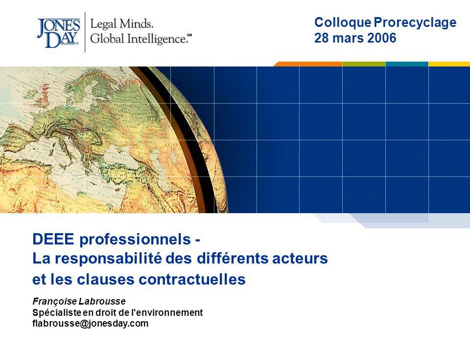 PAI 421263v2 1 DEEE professionnels - La responsabilité des différents acteurs et les clauses contractuelles Colloque Prorecyclage 28 mars 2006 Françoi