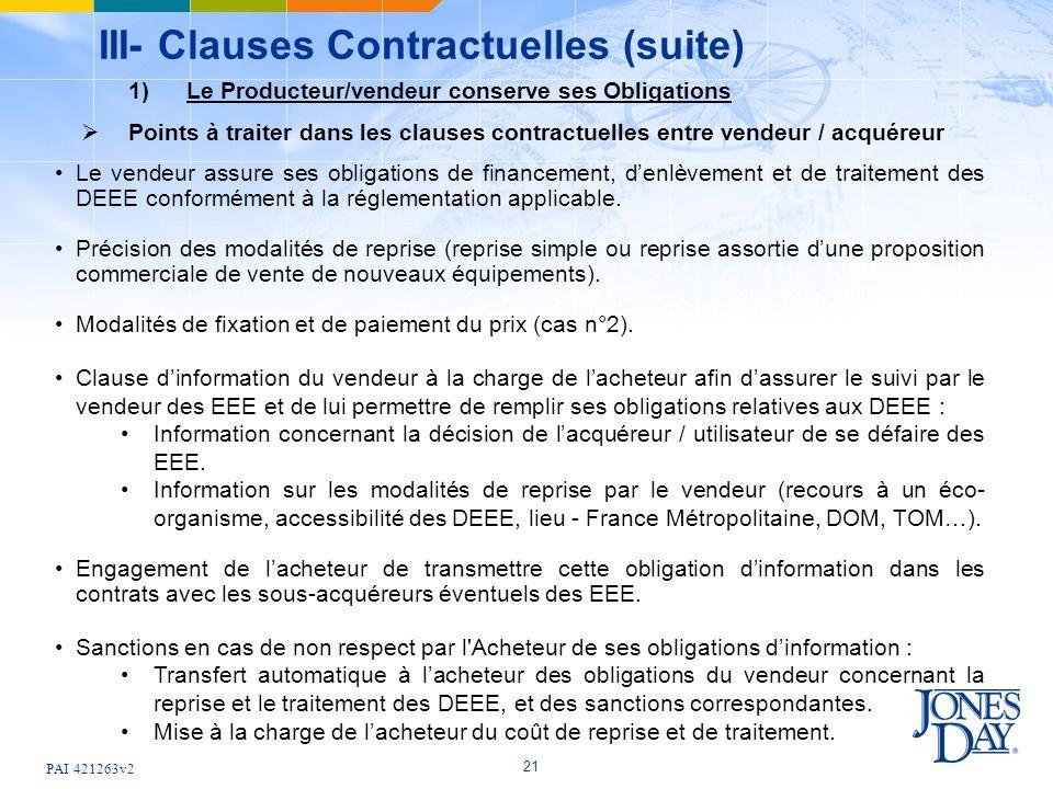 PAI 421263v2 21 III- Clauses Contractuelles (suite) Le vendeur assure ses obligations de financement, denlèvement et de traitement des DEEE conformément à la réglementation applicable.