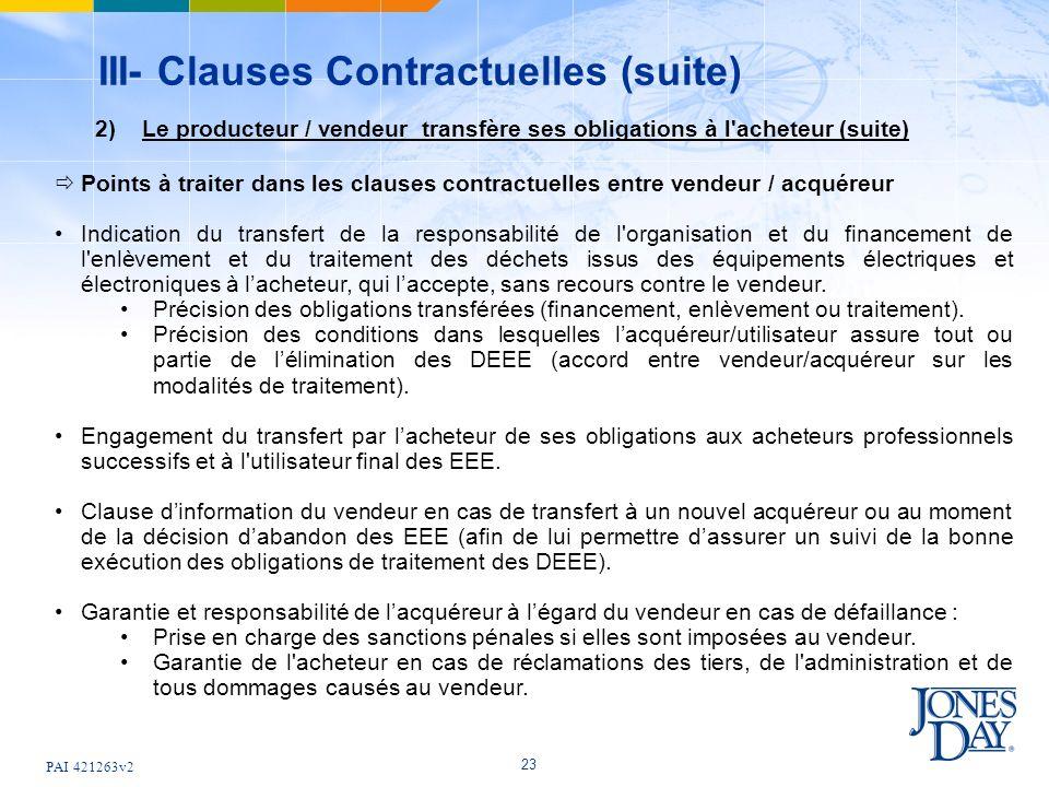 PAI 421263v2 23 III- Clauses Contractuelles (suite) Points à traiter dans les clauses contractuelles entre vendeur / acquéreur Indication du transfert