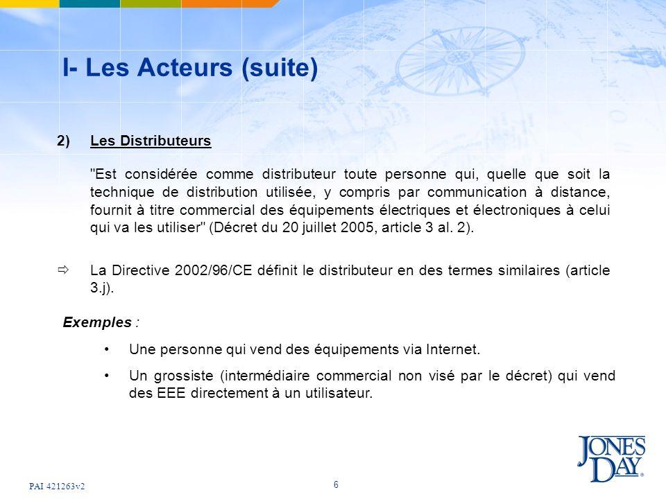 PAI 421263v2 7 I- Les Acteurs (suite) 3) Les Installateurs Le décret du 20 juillet 2005 et la directive 2002/96/CE ne visent pas explicitement cette catégorie d acteurs.