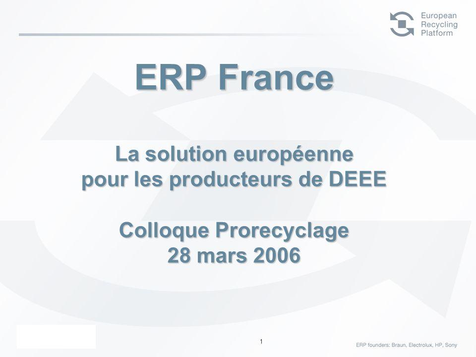 ERP – 23 Février 06 1 ERP France La solution européenne pour les producteurs de DEEE Colloque Prorecyclage 28 mars 2006