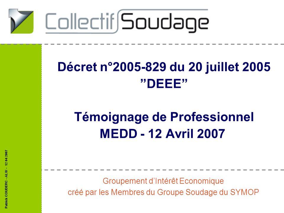 Patrick COUDERC – ALW – 12 04 2007 Décret n°2005-829 du 20 juillet 2005 DEEE Témoignage de Professionnel MEDD - 12 Avril 2007 Groupement dIntérêt Econ