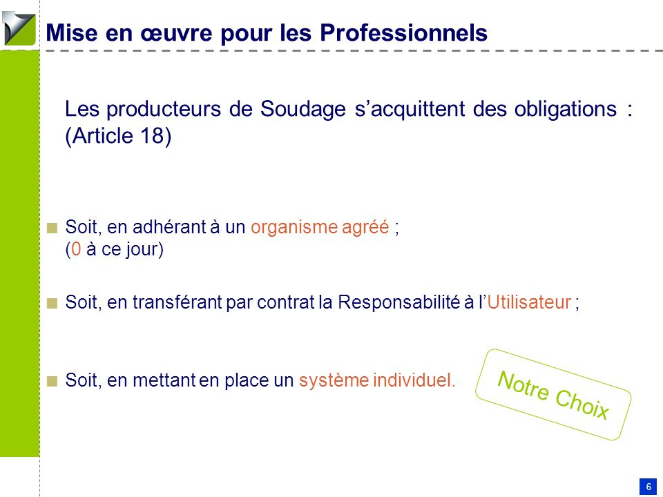 Patrick COUDERC - 11 01 2006 6 Mise en œuvre pour les Professionnels Les producteurs de Soudage sacquittent des obligations : (Article 18) Soit, en ad