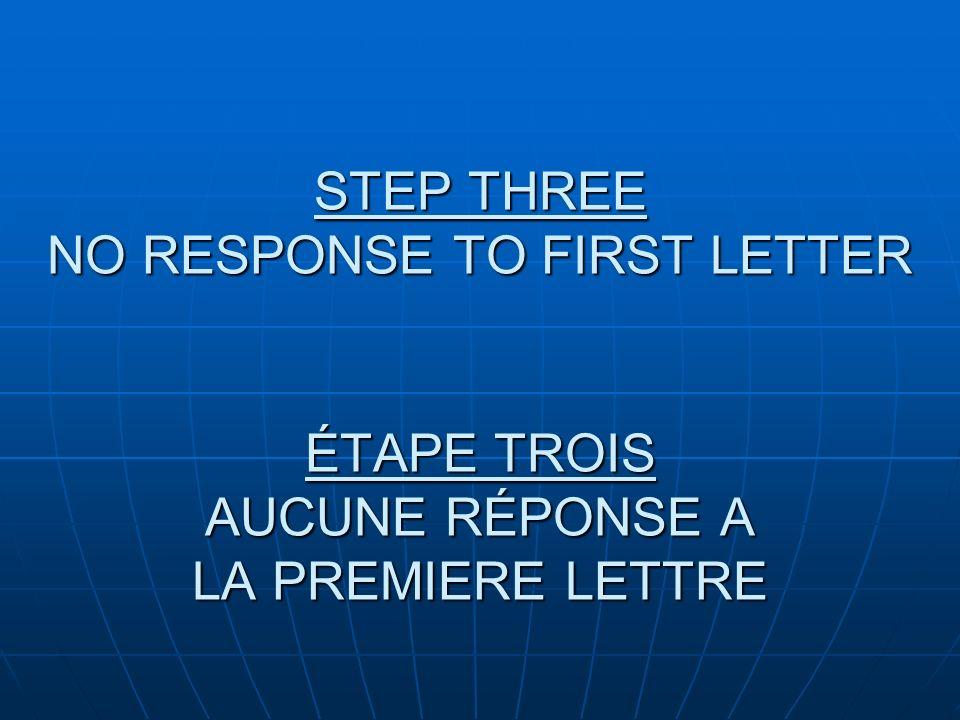 STEP THREE NO RESPONSE TO FIRST LETTER ÉTAPE TROIS AUCUNE RÉPONSE A LA PREMIERE LETTRE