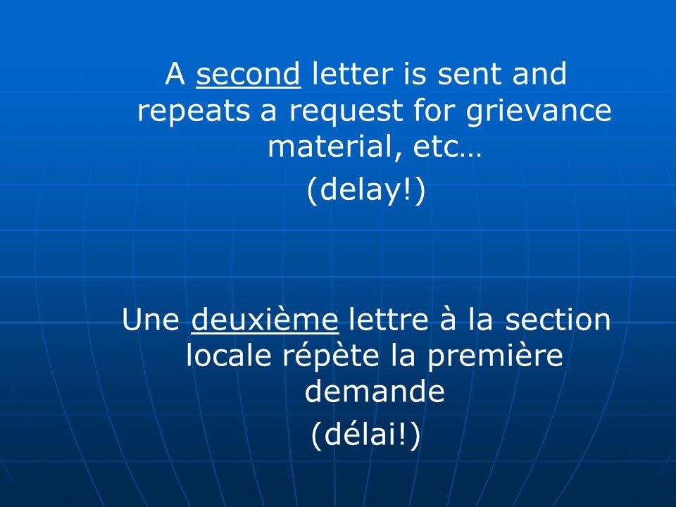A second letter is sent and repeats a request for grievance material, etc… (delay!) Une deuxième lettre à la section locale répète la première demande