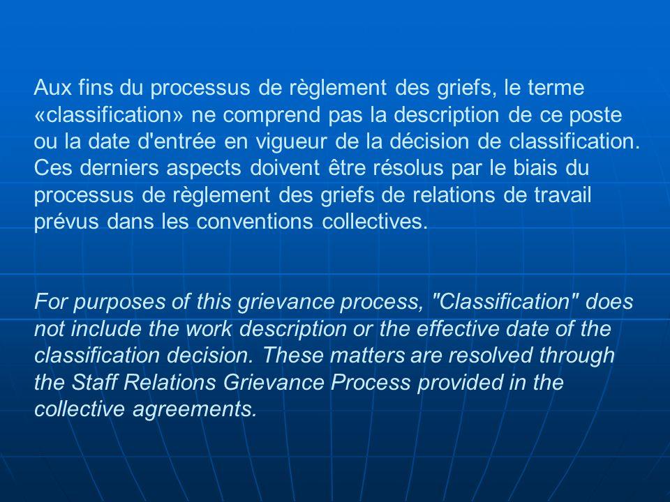 Aux fins du processus de règlement des griefs, le terme «classification» ne comprend pas la description de ce poste ou la date d'entrée en vigueur de
