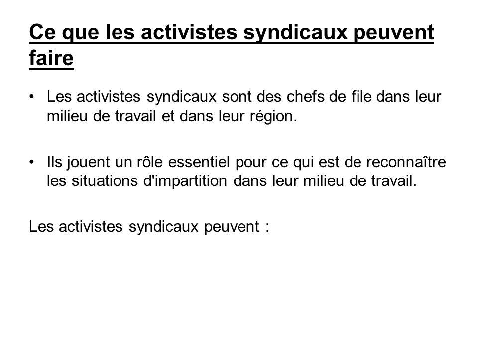 Ce que les activistes syndicaux peuvent faire Les activistes syndicaux sont des chefs de file dans leur milieu de travail et dans leur région. Ils jou