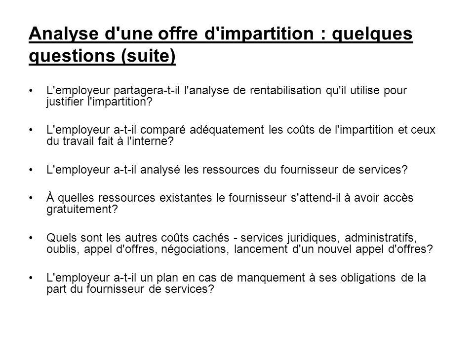Analyse d'une offre d'impartition : quelques questions (suite) L'employeur partagera-t-il l'analyse de rentabilisation qu'il utilise pour justifier l'