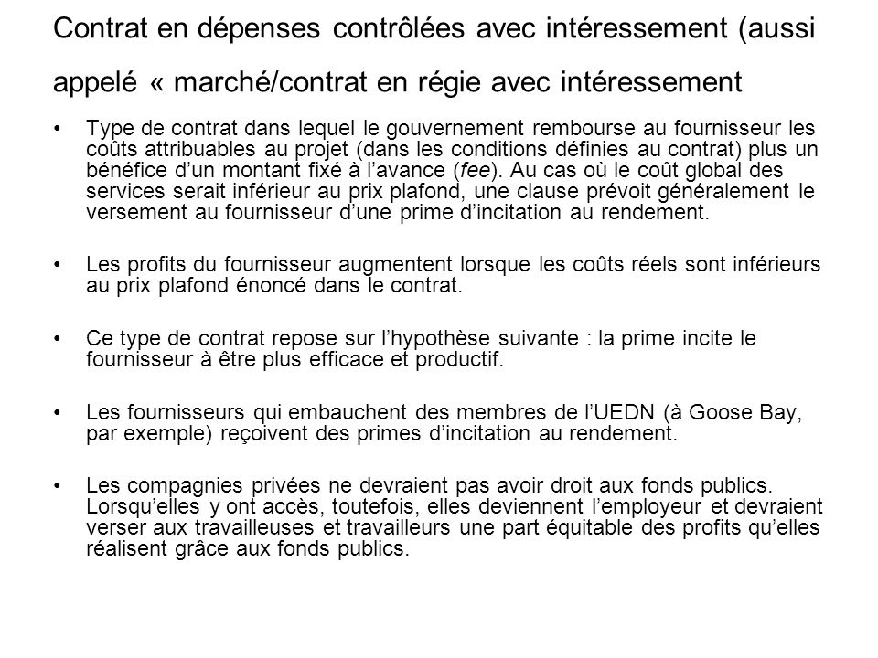Contrat en dépenses contrôlées avec intéressement (aussi appelé « marché/contrat en régie avec intéressement Type de contrat dans lequel le gouverneme