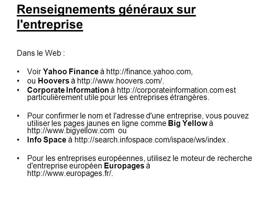 Renseignements généraux sur l'entreprise Dans le Web : Voir Yahoo Finance à http://finance.yahoo.com, ou Hoovers à http://www.hoovers.com/. Corporate