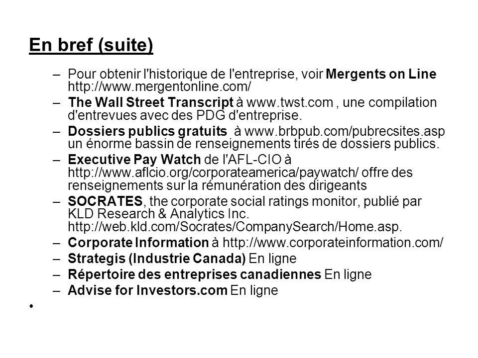 En bref (suite) –Pour obtenir l'historique de l'entreprise, voir Mergents on Line http://www.mergentonline.com/ –The Wall Street Transcript à www.twst