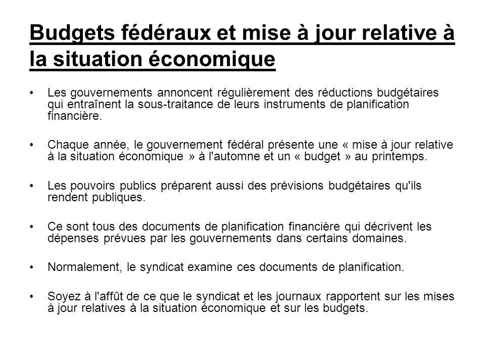 Budgets fédéraux et mise à jour relative à la situation économique Les gouvernements annoncent régulièrement des réductions budgétaires qui entraînent