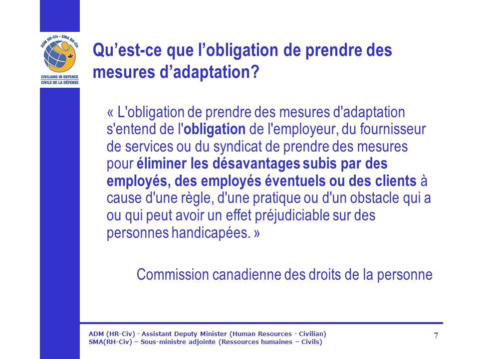 ADM (HR-Civ) - Assistant Deputy Minister (Human Resources - Civilian) SMA(RH-Civ) – Sous-ministre adjointe (Ressources humaines – Civils) 7 Quest-ce que lobligation de prendre des mesures dadaptation.