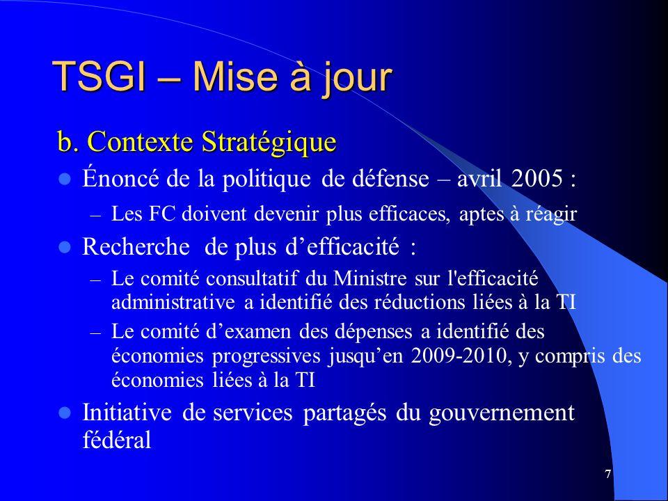 7 b. Contexte Stratégique Énoncé de la politique de défense – avril 2005 : – Les FC doivent devenir plus efficaces, aptes à réagir Recherche de plus d