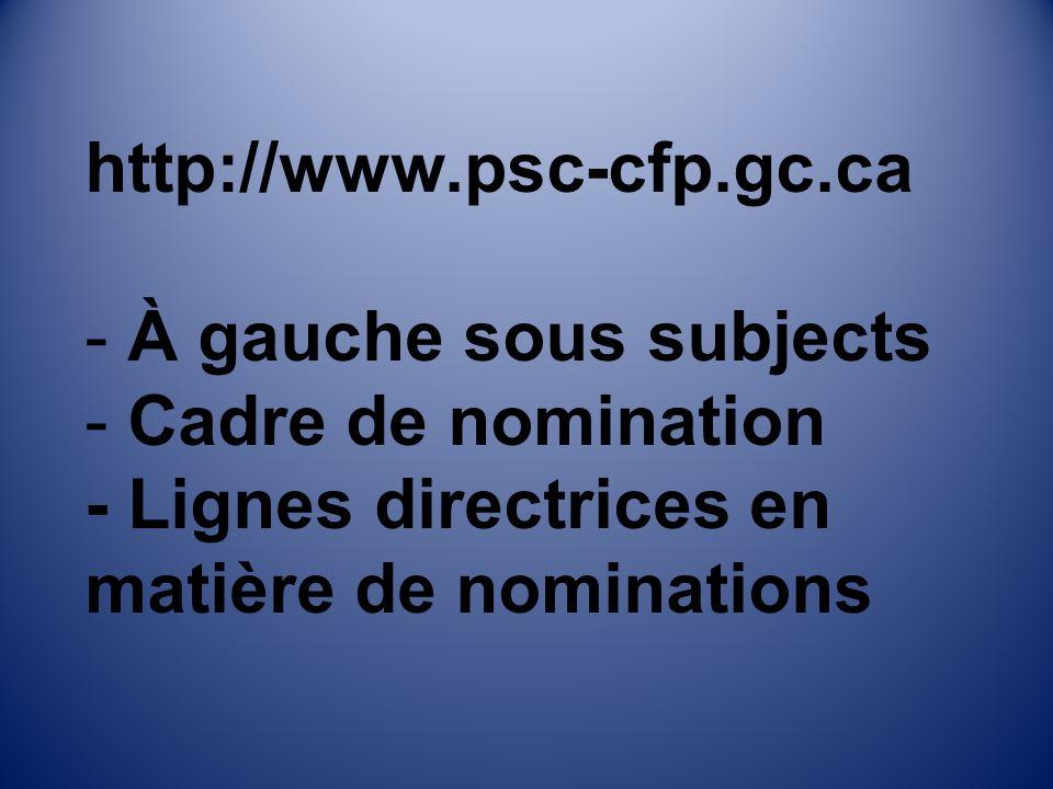 http://www.psc-cfp.gc.ca - À gauche sous subjects - Cadre de nomination - Lignes directrices en matière de nominations