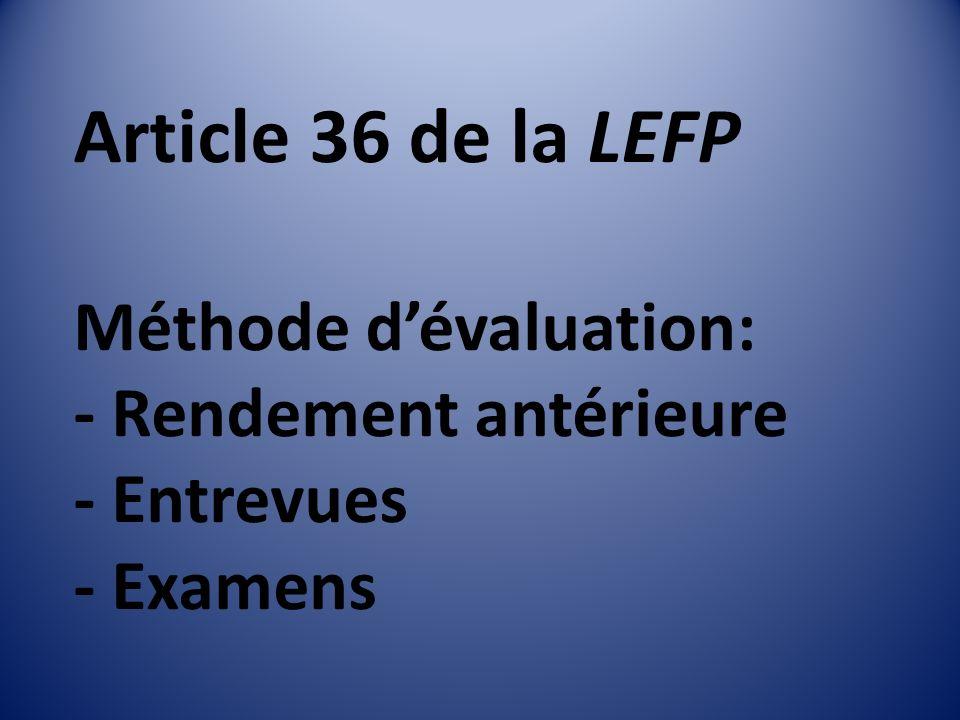 Article 36 de la LEFP Méthode dévaluation: - Rendement antérieure - Entrevues - Examens