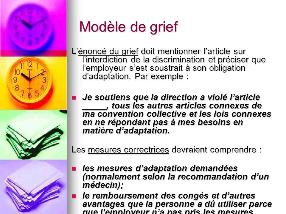Modèle de grief Lénoncé du grief doit mentionner larticle sur linterdiction de la discrimination et préciser que lemployeur sest soustrait à son oblig